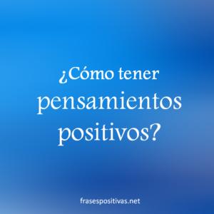 como tener pensamientos positivos