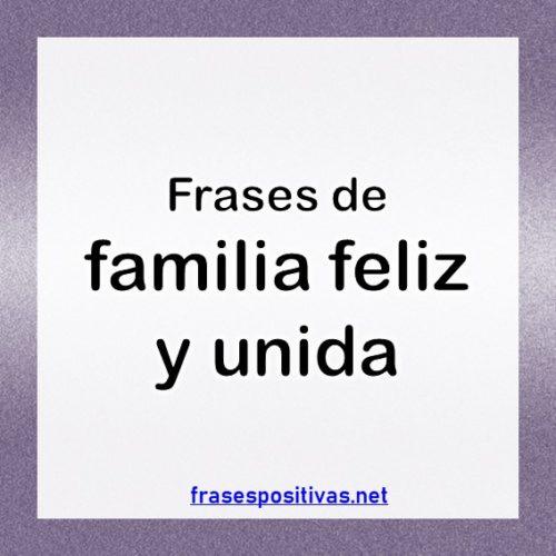 80 Frases De Familia Feliz Y Unida Reflexiones De