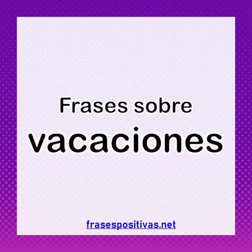 90 Frases De Vacaciones En Familia Escolares Y Chistosas