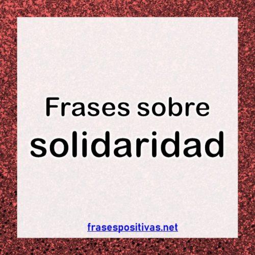 80 Frases De Solidaridadser Solidarios Y Ayudar A Los Demás